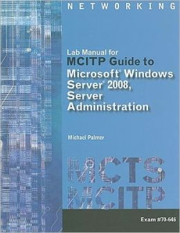 Lab Manual for Palmer's MCITP Guide to Microsoft Windows Server 2008, Server Administration, Exam #70-646