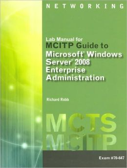 Lab Manual for GMCITP Guide to Microsoft Windows Server 2008, Enterprise Administration (Exam # 70-647)