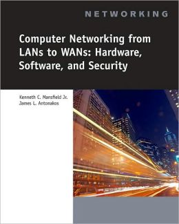 Computer Networking for LANs to WANs: Hardware, Software and Security
