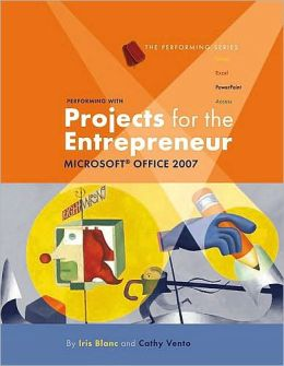 Performing with Projects for the Entrepreneur: Microsoft Office 2007
