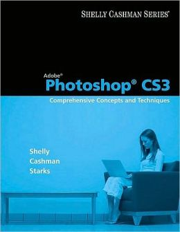 Adobe Photoshop CS3: Comprehensive Concepts and Techniques