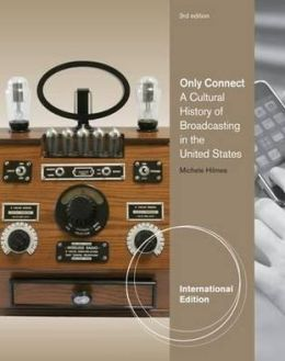 Only Connect: A Cultural History of Broadcasting in the United States, International Edition