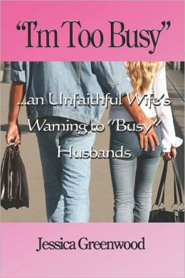 I'm Too Busy: ...an Unfaithful Wife's Warning to Busy Husbands