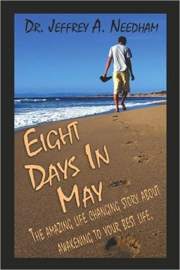 Eight Days in May: The Amazing Life Changing Story About Awakening to Your Best Life