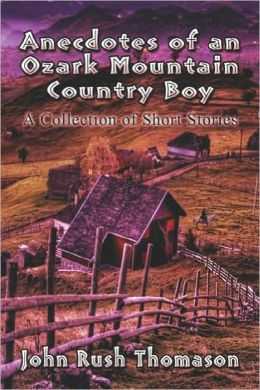 Anecdotes Of An Ozark Mountain Country Boy