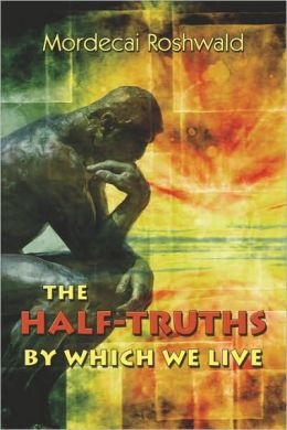 The Half-Truths By Which We Live