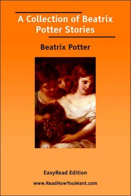 A Collection of Beatrix Potter Stories [EasyRead Edition]