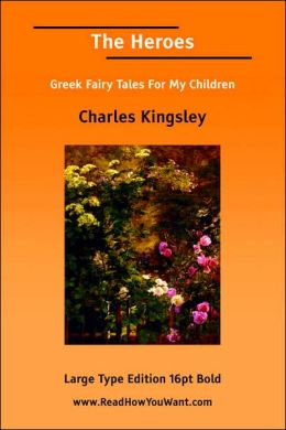 The Heroes or Greek Fairy Tales for My Children
