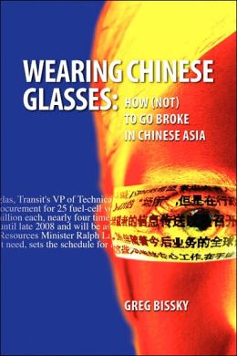 Wearing Chinese Glasses: How (Not) to Go Broke in Chinese Asia