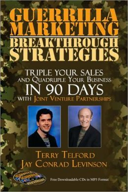 Guerrilla Marketing: Triple Your Sales and Quadruple Your Business in 90 Days with Joint Venture Partnerships: Breakthrough Strategies