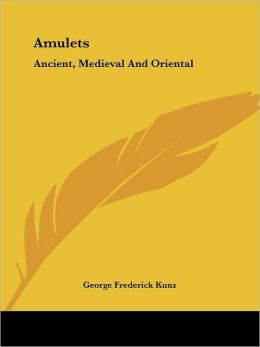 Amulets: Ancient, Medieval And Oriental