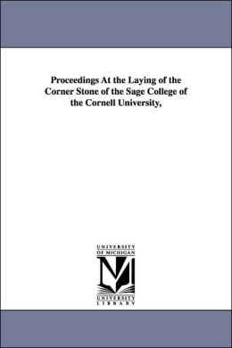 Proceedings at the Laying of the Corner Stone of the Sage College of the Cornell University
