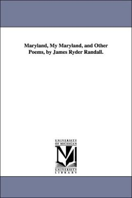 Maryland, My Maryland, and Other Poems, by James Ryder Randall