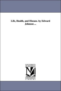 Life, Health, and Disease by Edward Johnson