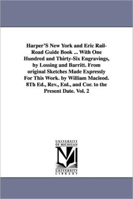 Harper's New York and Eric Rail-Road Guide Book ... with One Hundred and Thirty-Six Engravings, by Lossing and Barritt. from Original Sketches Made Ex