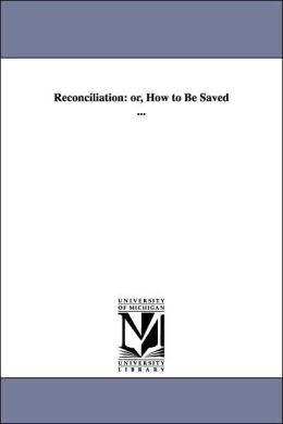 Reconciliation: Or, How to Be Saved ...