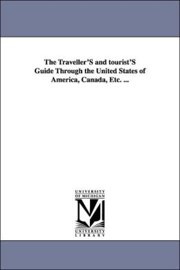 The Traveller's and Tourist's Guide Through the United States of America, Canada, Etc