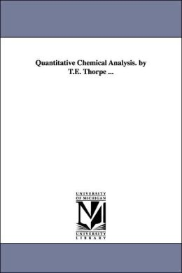 Quantitative Chemical Analysis by T E Thorpe