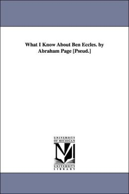 What I Know about Ben Eccles by Abraham Page [Pseud ]