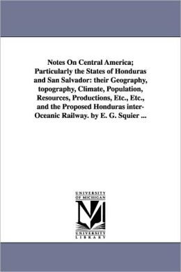 Notes On Central America; Particularly The States Of Honduras And San Salvador