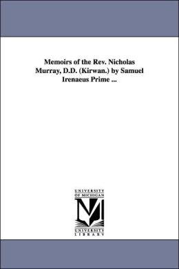 Memoirs of the Rev Nicholas Murray, D D by Samuel Irenaeus Prime
