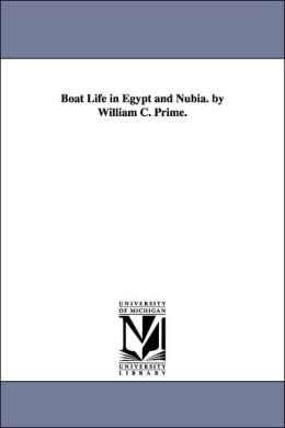 Boat Life in Egypt and Nubia by William C Prime