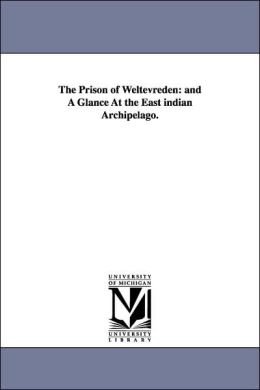 The Prison of Weltevreden: And A Glance at the East indian Archipelago