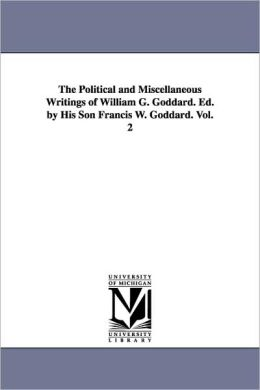 The Political And Miscellaneous Writings Of William G. Goddard. Ed. By His Son Francis W. Goddard. Vol. 2