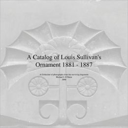 A Catalog Of Louis Sullivan's Ornament 1881-1887