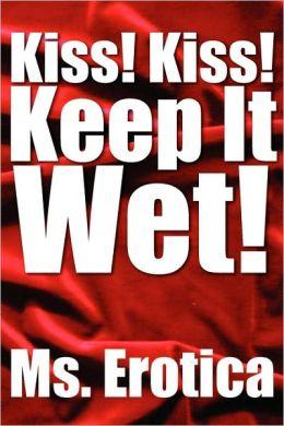 Kiss! Kiss! Keep It Wet!