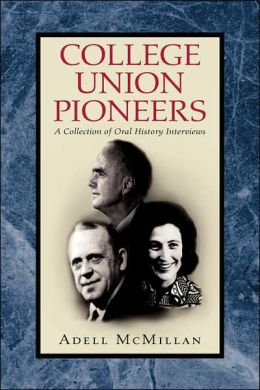 College Union Pioneers: A Collection of Oral History Interviews