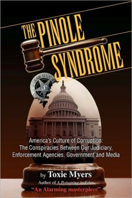 The Pinole Syndrome: America's Culture of Corruption: the Conspiracies Between Our Judiciary, Enforcement Agencies, Government and Media