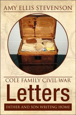 Cole Family Civil War Letters: Father and Son Writing Home