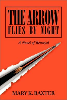 The Arrow Flies by Night: A Novel of Betrayal