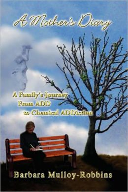 A Mother's Diary: A Family's Journey from ADD to Chemical ADDiction