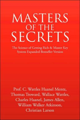 Masters of the Secrets: The Science of Getting Rich and Master Key System Expanded Bestseller Version