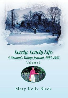Lovely, Lonely Life: A Woman's Village Journal, 1973-1982: Volume I