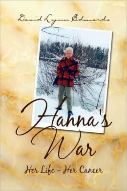 Hanna's War: Her Life - Her Cancer