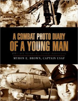 A Combat Photo Diary of a Young Man: WWII and Korean Air Combat Adventures