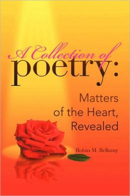 A Collection of Poetry: Matters of the Heart, Revealed