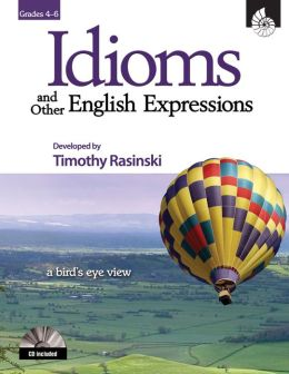 Idioms and Other English Expressions: Grades 4-6