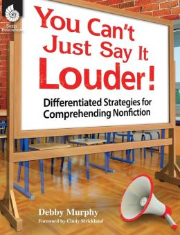 You Can't Just Say It Louder! Differentiated Strategies for Comprehending Nonfiction