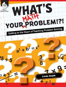 What's Your Math Problem!?! Getting to the Heart of Teaching Problem Solving