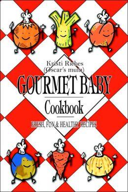 Gourmet Baby: Fresh, Fun Healthy Recipes