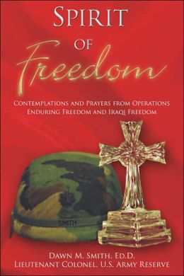 Spirit of Freedom: Contemplations and Prayers from Operations Enduring Freedom and Iraqi Freedom