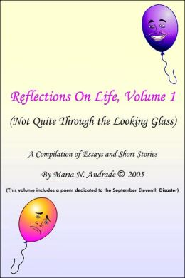 Reflections on Life Not Quite Through the Looking Glass: Volume 1