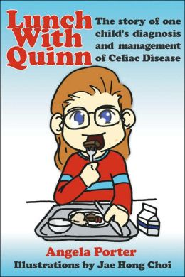 Lunch With Quinn: The Story Of One Child's Diagnosis And Management Of Celiac Disease