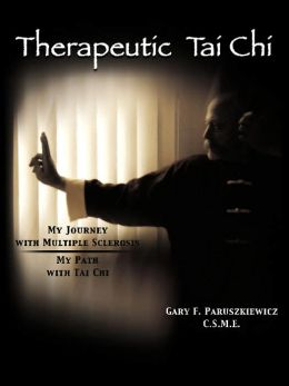 Therapeutic Tai Chi: My Journey with Multiple Sclerosis - My Path with Tai Chi