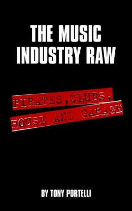 The Music Industry Raw: Pirates, Clubs, House And Garage