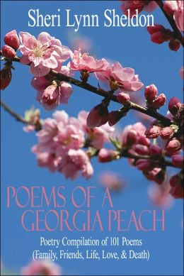 Poems Of A Georgia Peach: Poetry Compilation Of 101 Poems (Family, Friends, Life, Love, And Death)